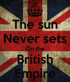 the-sun-never-sets-on-the-british-empire